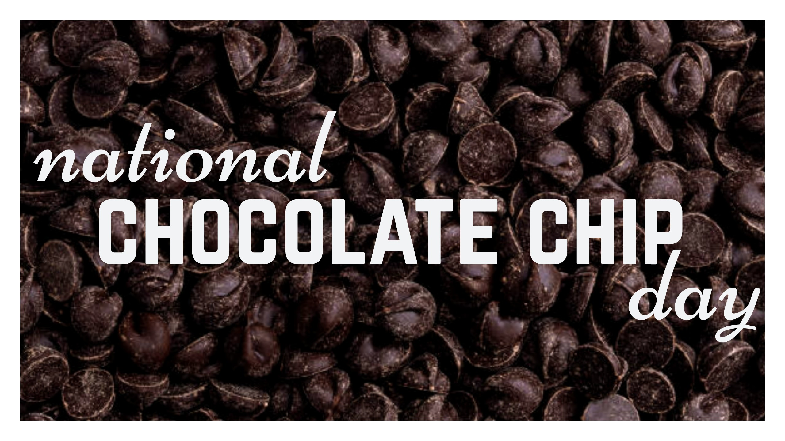 national chocolate chip day | Foodimentary - National Food ...