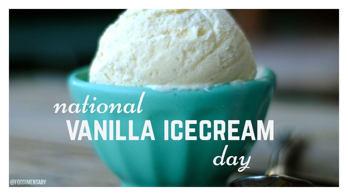 July 23 is National Vanilla Ice Cream Day | Foodimentary ...