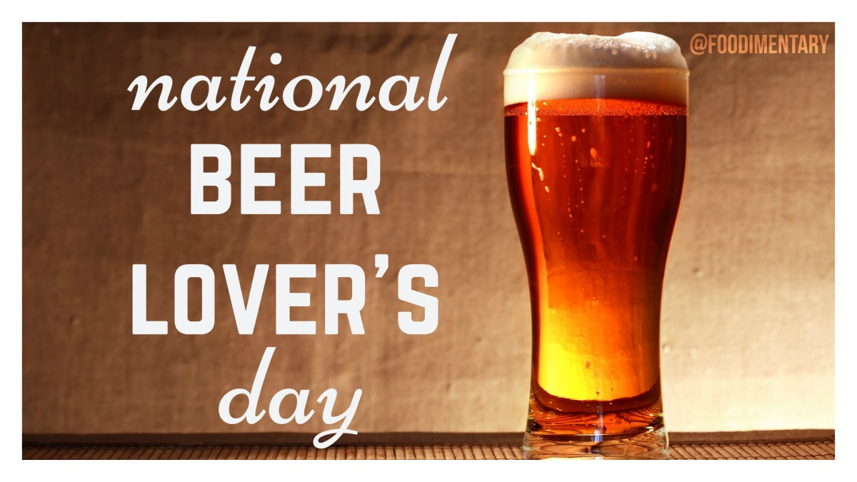 September 7th Is National Beer Lover S Day Foodimentary National Food Holidays