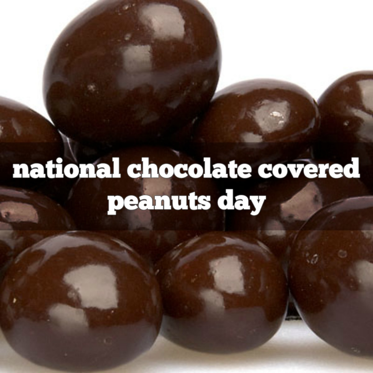 February 25th is National Chocolate Covered Peanut Day ...